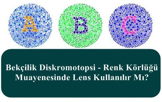 Bekçilik Diskromotopsi – Renk Körlüğü Muayenesinde Lens Kullanılır Mı